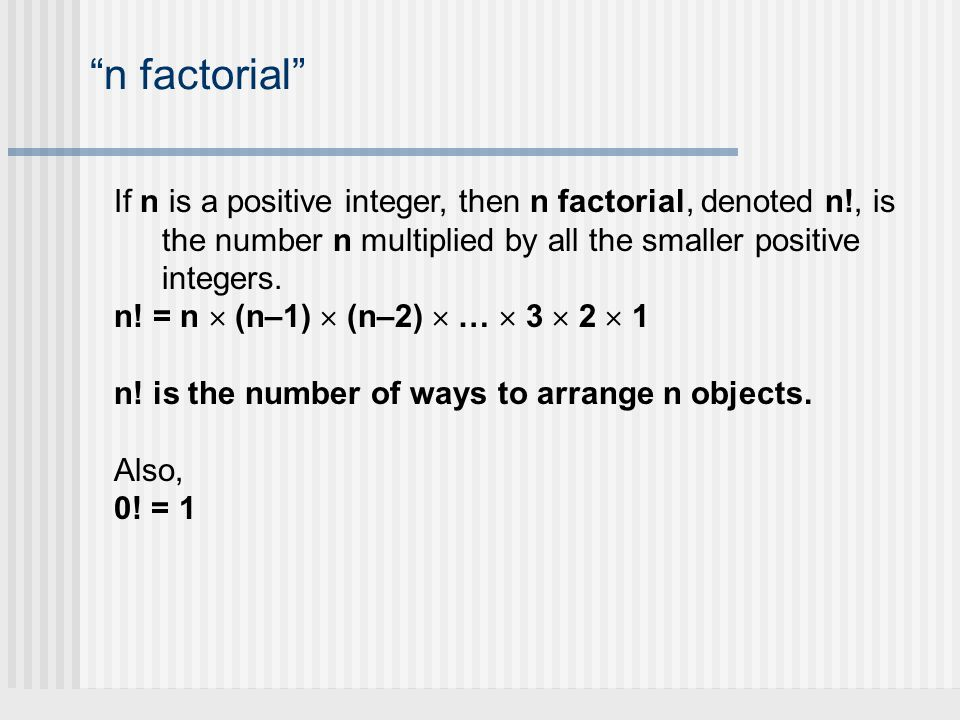 n factorial If n is a positive integer, then n factorial, denoted n!, is the number n multiplied by all the smaller positive integers.