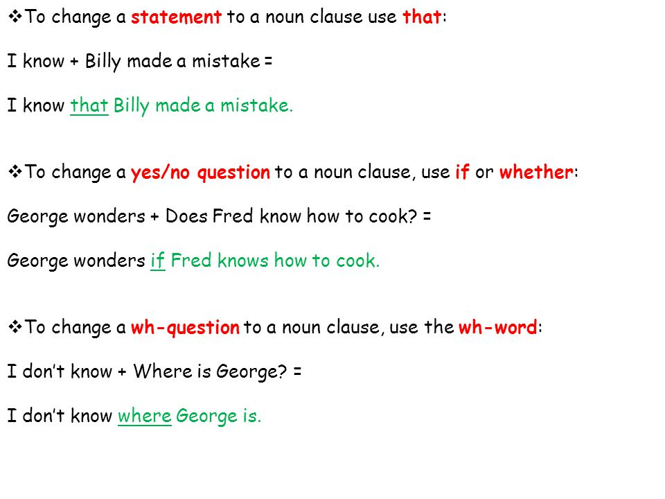  To change a statement to a noun clause use that: I know + Billy made a mistake = I know that Billy made a mistake.