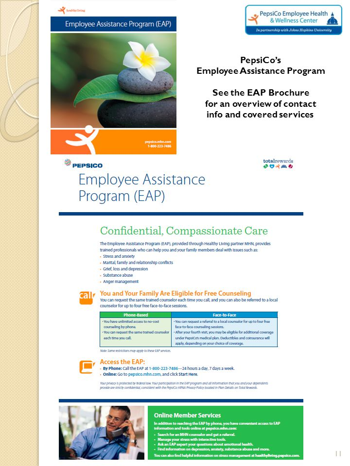 PepsiCo's Employee Assistance Program See the EAP Brochure for an overview of contact info and covered services 11