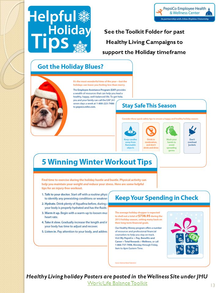 See the Toolkit Folder for past Healthy Living Campaigns to support the Holiday timeframe Healthy Living holiday Posters are posted in the Wellness Si