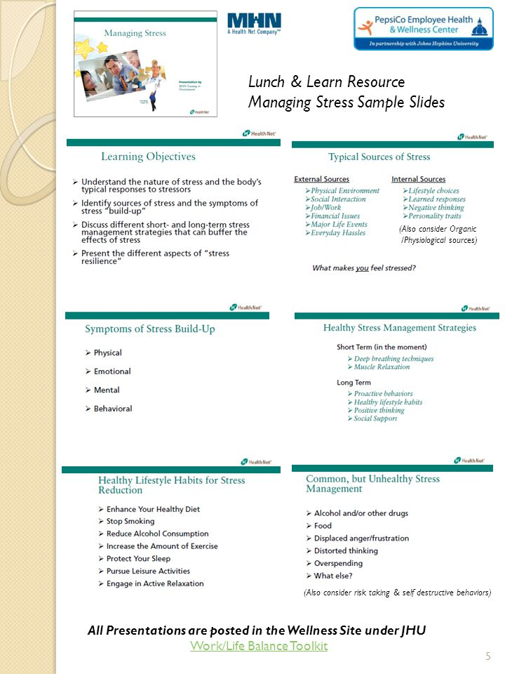 Lunch & Learn Resource Managing Stress Sample Slides All Presentations are posted in the Wellness Site under JHU Work/Life Balance Toolkit (Also consi