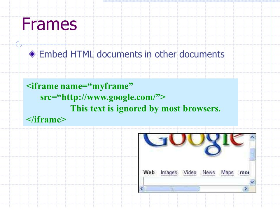 <iframe name= myframe src= http://www.google.com/ > This text is ignored by most browsers.