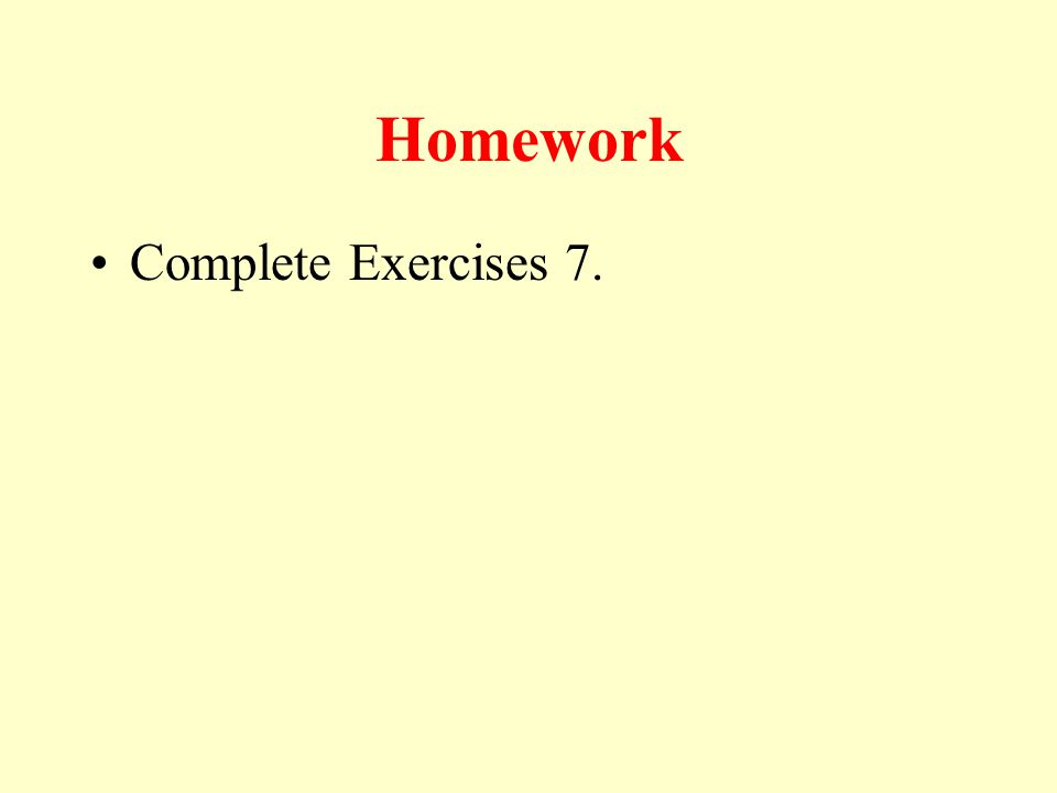 Homework Complete Exercises 7.