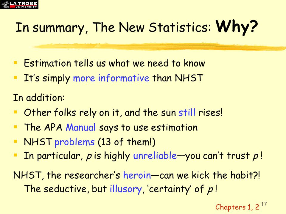 17 In summary, The New Statistics: Why.