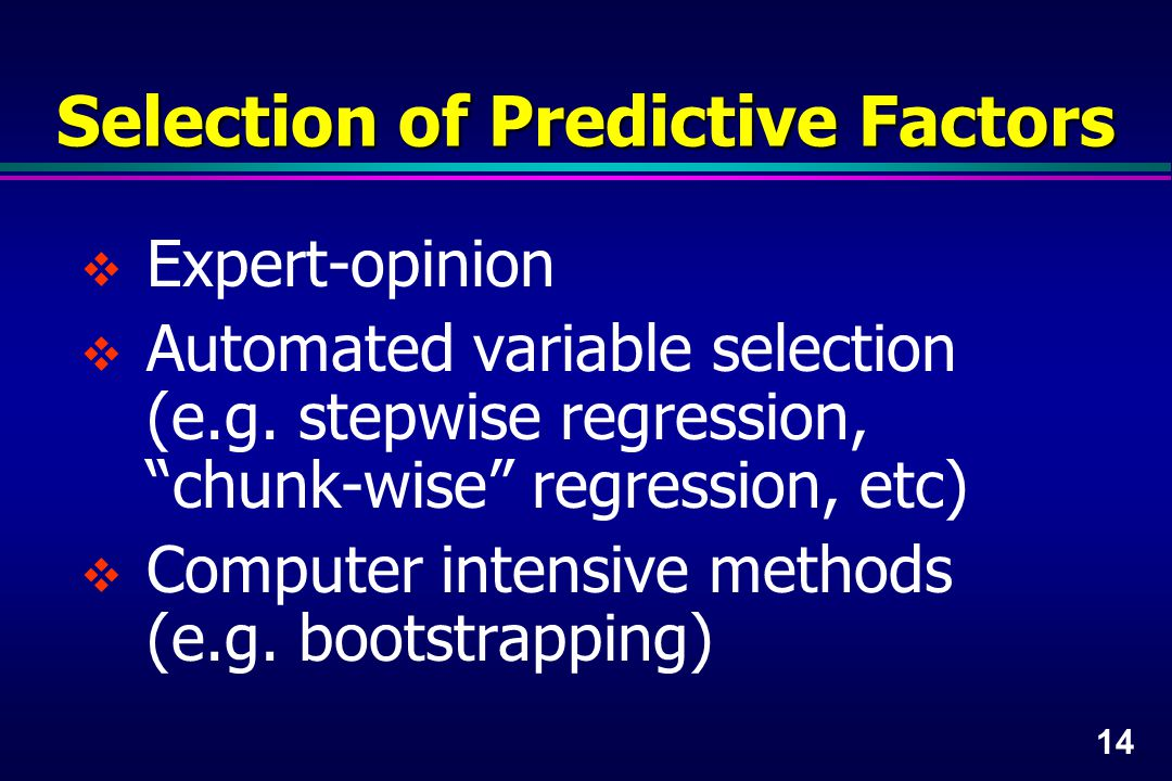14 Selection of Predictive Factors  Expert-opinion  Automated variable selection (e.g.