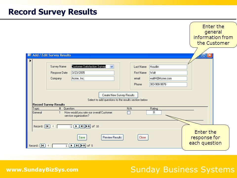 Sunday Business Systems www.SundayBizSys.com Record Survey Results Enter the general information from the Customer Enter the response for each question
