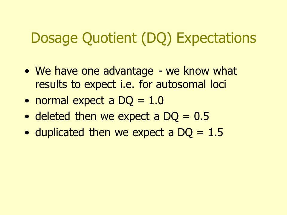 Modified MLPA Dosage Analysis Used a small series of reference normal samples (5) run at the same time as experimental samples to determine DQ variability of each amplimer The deleted and duplicated values are inferred in relation to the control measurements (0.5x or 1.5x) Use the t statistic to estimate agreement with three hypotheses (i) deleted (ii) duplicated (iii) normal t statistic must be used rather than standard deviations due to small sample size