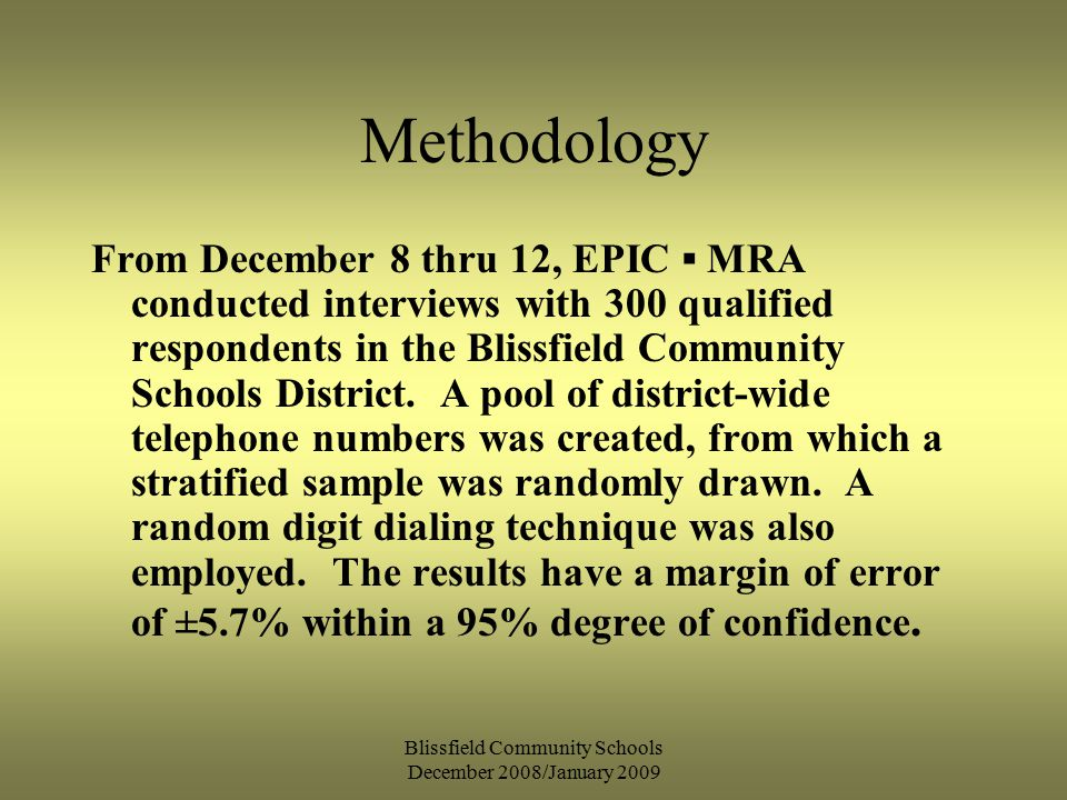 Blissfield Community Schools December 2008/January 2009 Methodology From December 8 thru 12, EPIC ▪ MRA conducted interviews with 300 qualified respondents in the Blissfield Community Schools District.