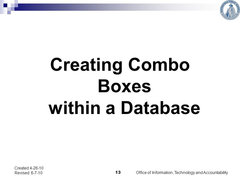 Creating Combo Boxes within a Database Created 4-26-10 Revised 6-7-10 13 Office of Information, Technology and Accountability