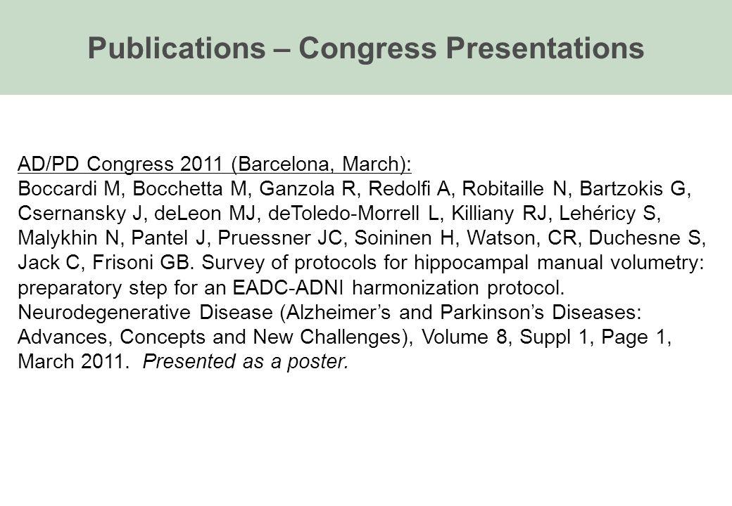 AD/PD Congress 2011 (Barcelona, March): Boccardi M, Bocchetta M, Ganzola R, Redolfi A, Robitaille N, Bartzokis G, Csernansky J, deLeon MJ, deToledo-Morrell L, Killiany RJ, Lehéricy S, Malykhin N, Pantel J, Pruessner JC, Soininen H, Watson, CR, Duchesne S, Jack C, Frisoni GB.