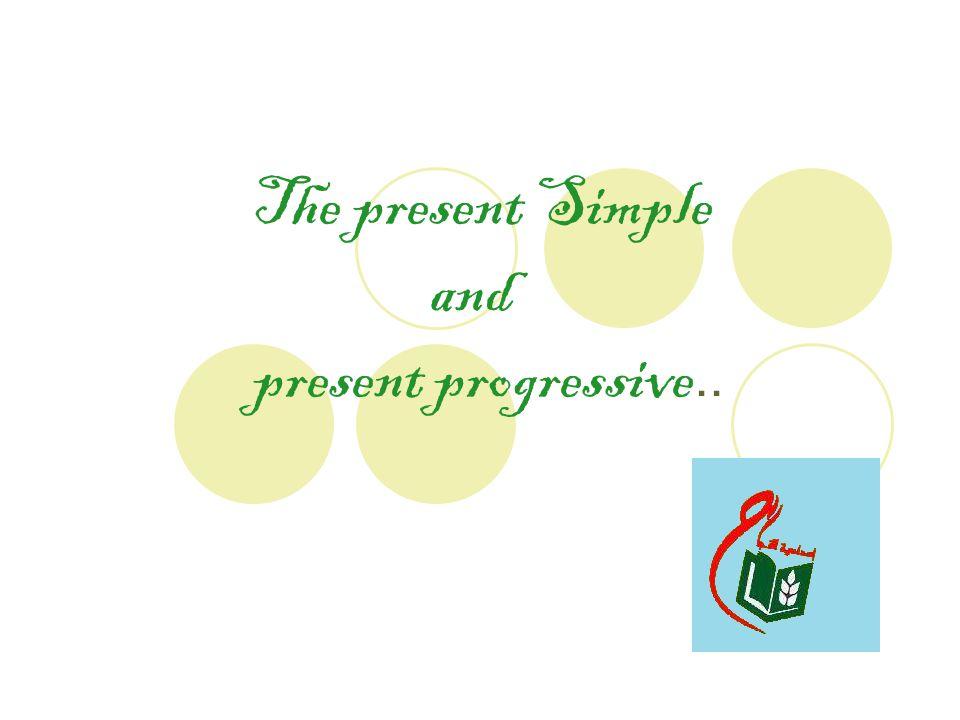 The present Simple and present progressive..