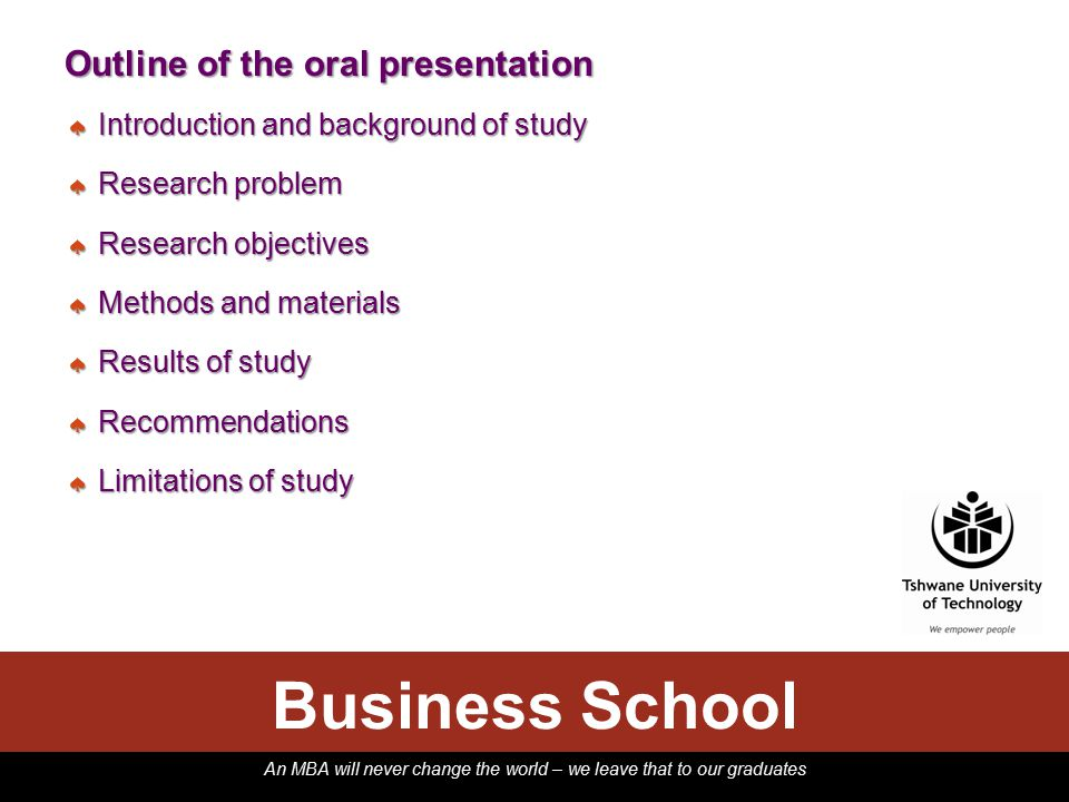 An MBA will never change the world – we leave that to our graduates Business School Outline of the oral presentation ♠ Introduction and background of