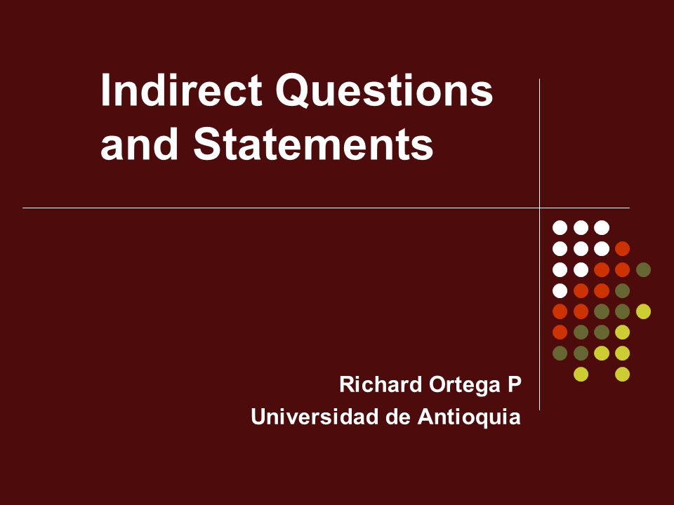 Indirect Questions and Statements Richard Ortega P Universidad de Antioquia