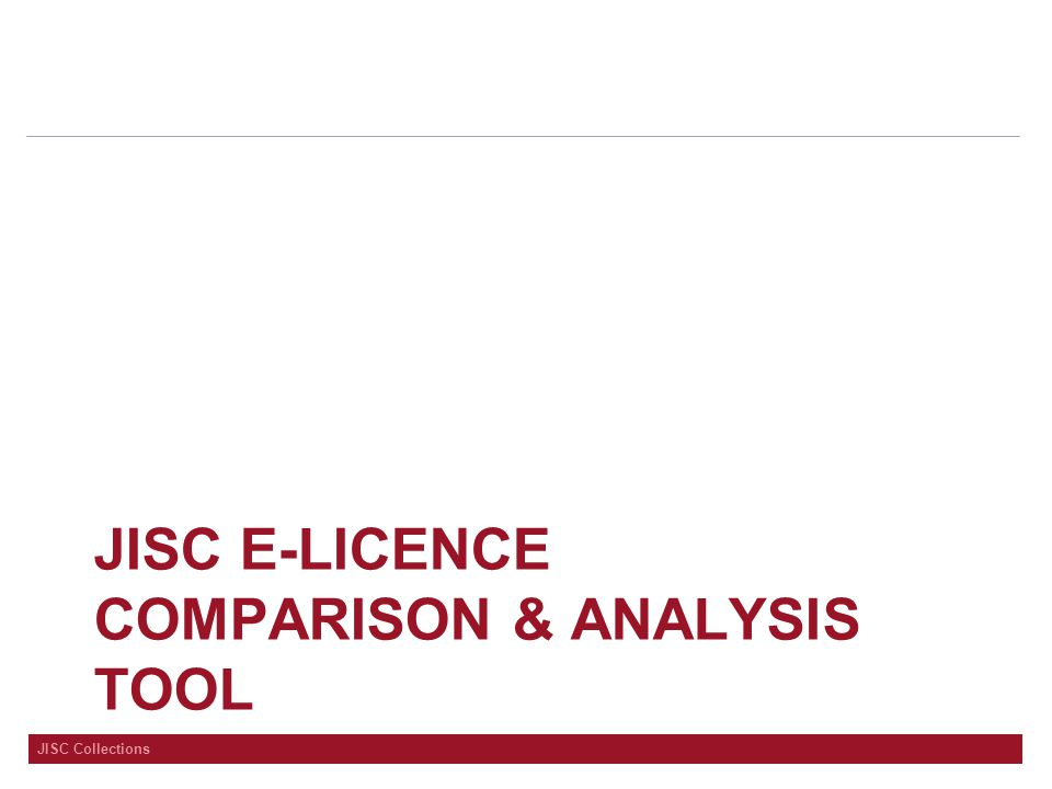 JISC Collections JISC E-LICENCE COMPARISON & ANALYSIS TOOL