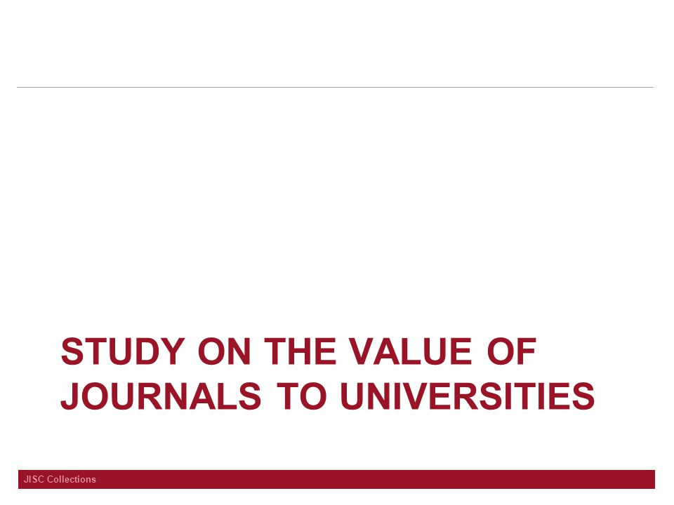 JISC Collections STUDY ON THE VALUE OF JOURNALS TO UNIVERSITIES