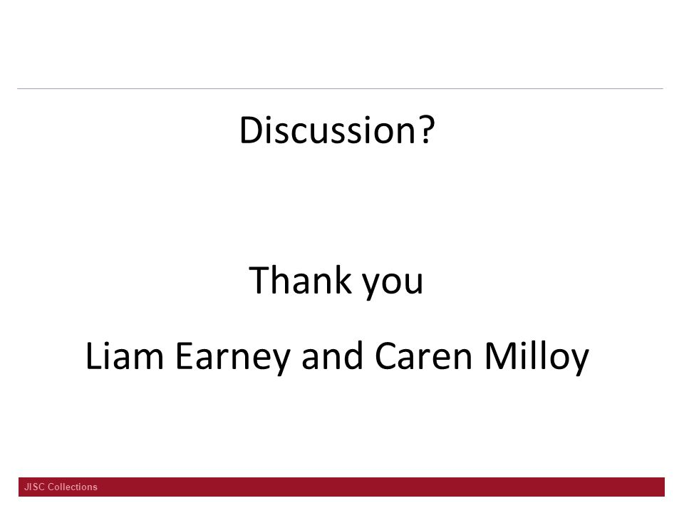 JISC Collections Discussion? Thank you Liam Earney and Caren Milloy