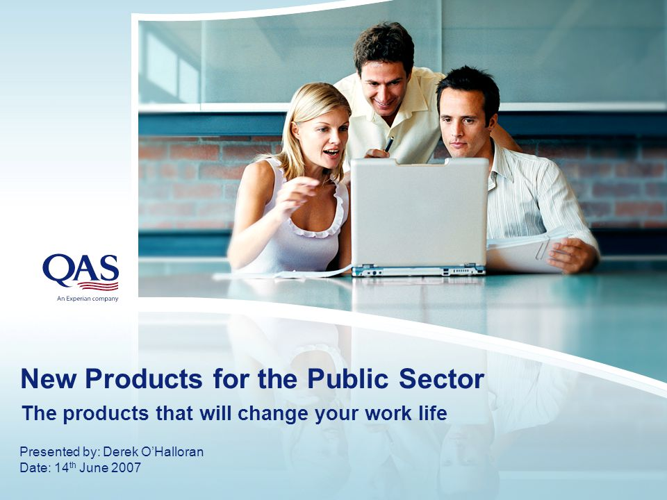 New Products for the Public Sector The products that will change your work life Presented by: Derek O'Halloran Date: 14 th June 2007