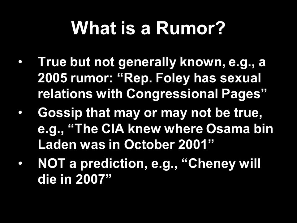 What is a Rumor. True but not generally known, e.g., a 2005 rumor: Rep.