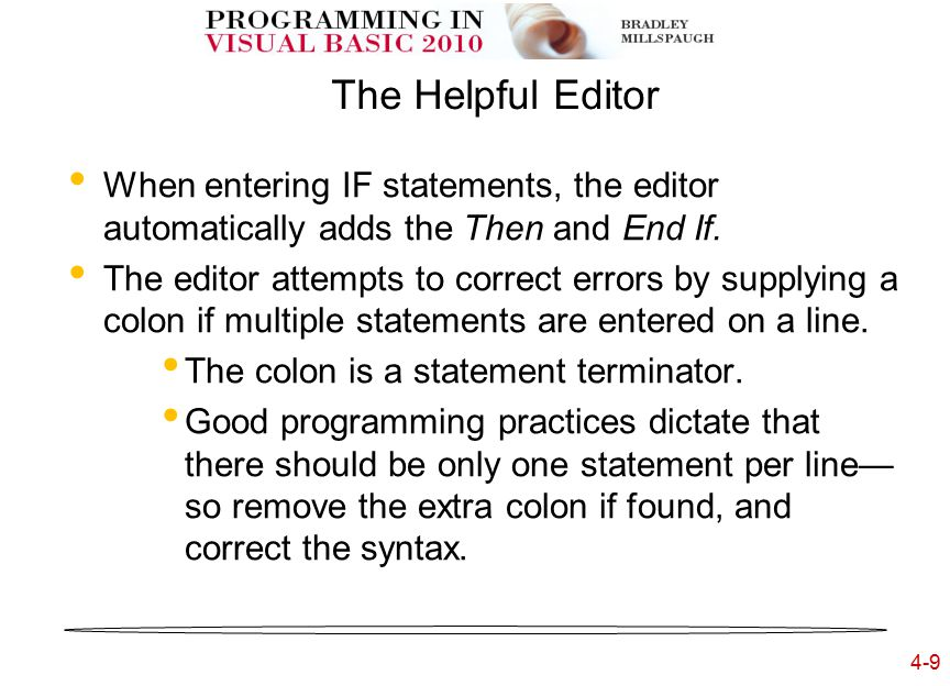 4-9 The Helpful Editor When entering IF statements, the editor automatically adds the Then and End If.