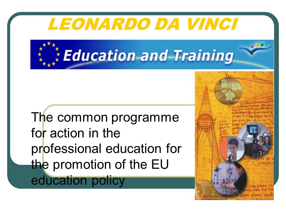 LEONARDO DA VINCI The common programme for action in the professional education for the promotion of the EU education policy