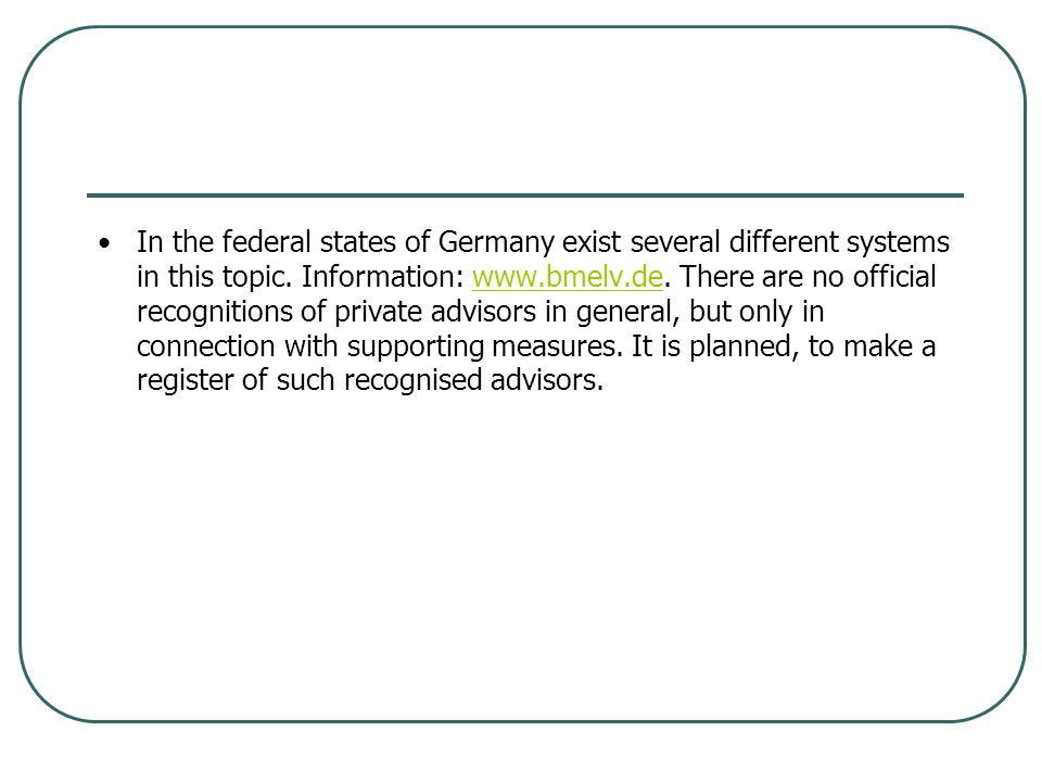 In the federal states of Germany exist several different systems in this topic. Information: www.bmelv.de. There are no official recognitions of priva