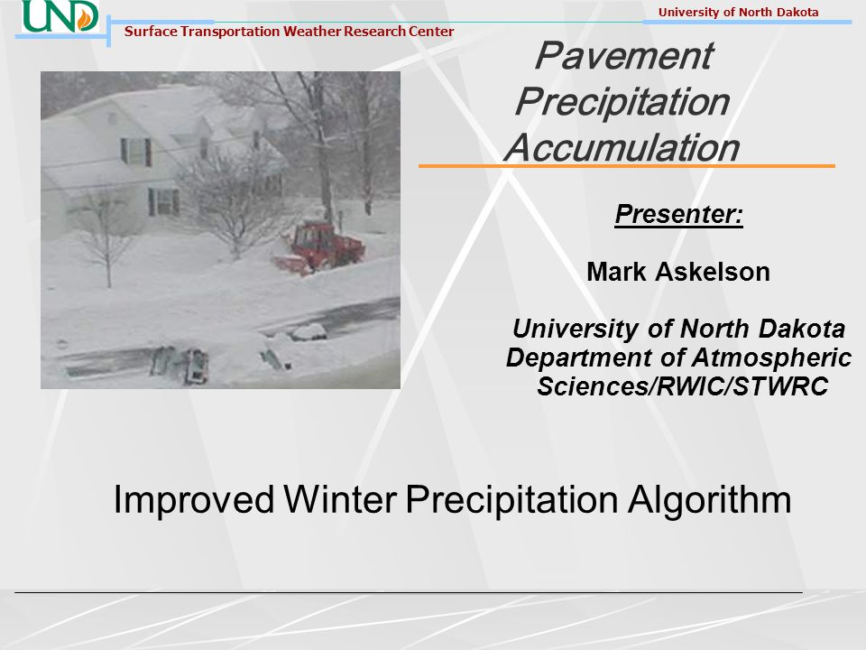 Surface Transportation Weather Research Center University of North Dakota STWRC-Improved Winter Precipitation Algorithm 2 Improved Winter Precipitation Algorithm Algorithm Design Radar Data Decoder Clutter and AP Filter Snow Accum.