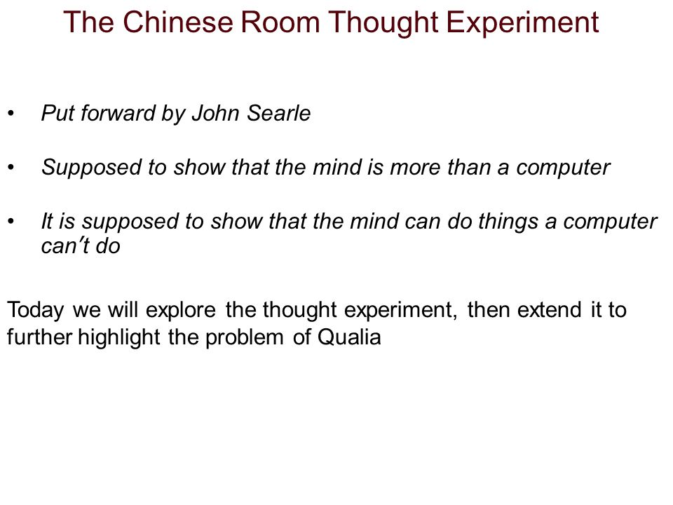 The Chinese Room Argument The So What? objection… It doesn't matter that you don't understand the questions.