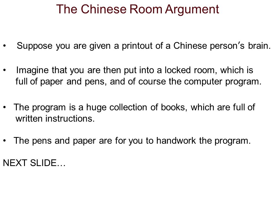 The Chinese Room Argument Suppose you are given a printout of a Chinese person's brain.