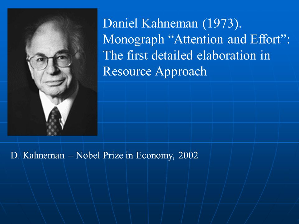 """Daniel Kahneman (1973). Monograph """"Attention and Effort"""": The first detailed elaboration in Resource Approach D. Kahneman – Nobel Prize in Economy, 20"""