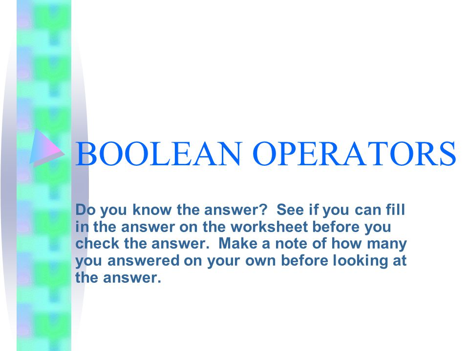 BOOLEAN OPERATORS Do you know the answer.