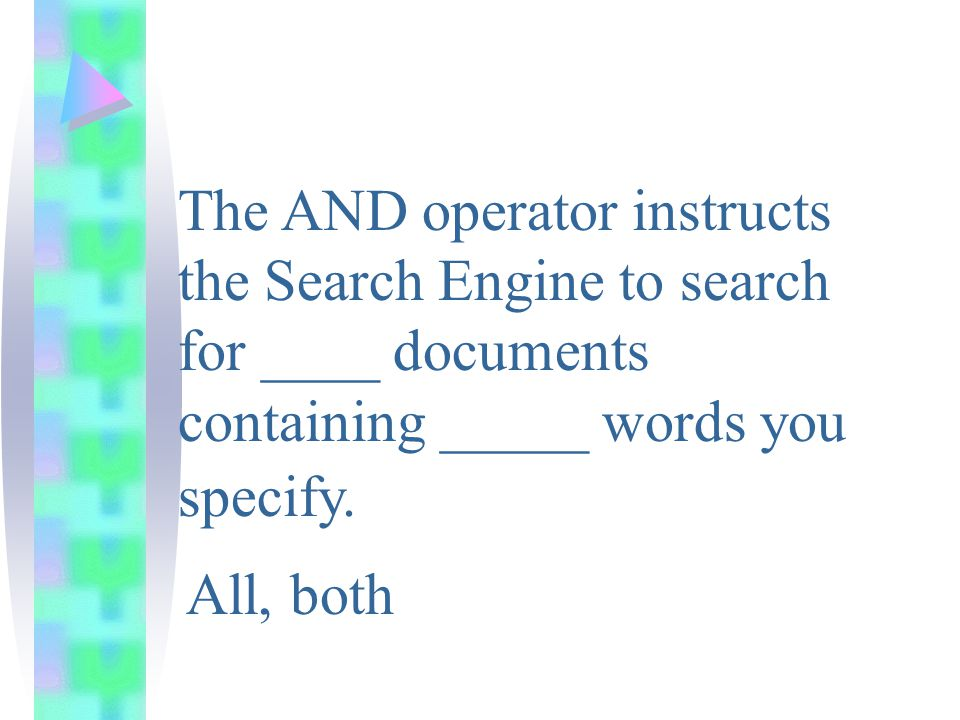 The AND operator instructs the Search Engine to search for ____ documents containing _____ words you specify.