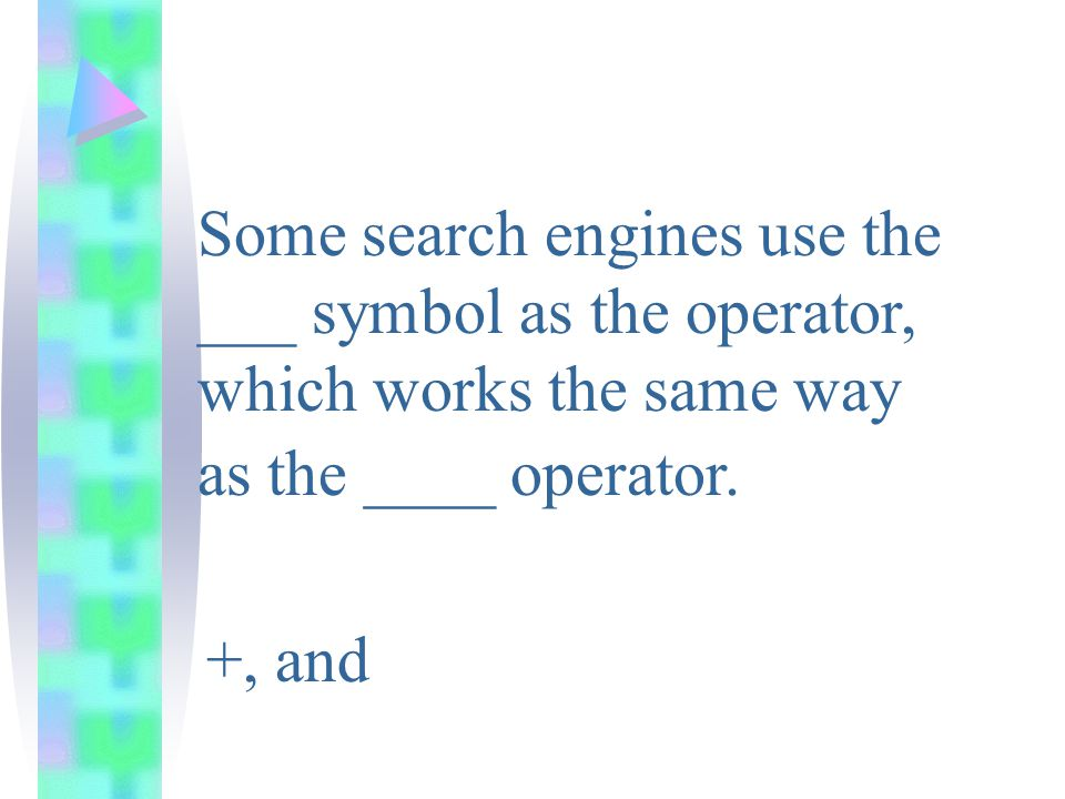 Some search engines use the ___ symbol as the operator, which works the same way as the ____ operator.