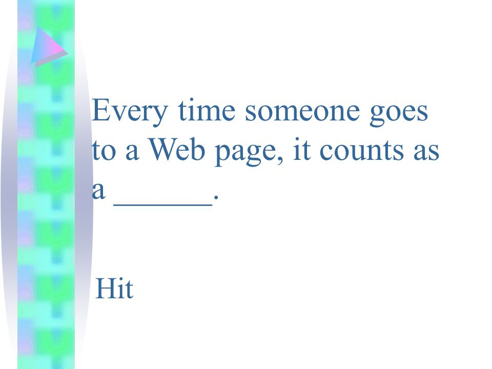 Every time someone goes to a Web page, it counts as a ______. Hit