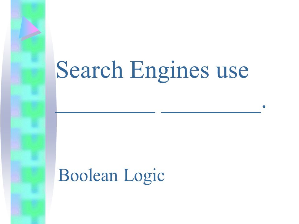 Search Engines use ________ ________. Boolean Logic