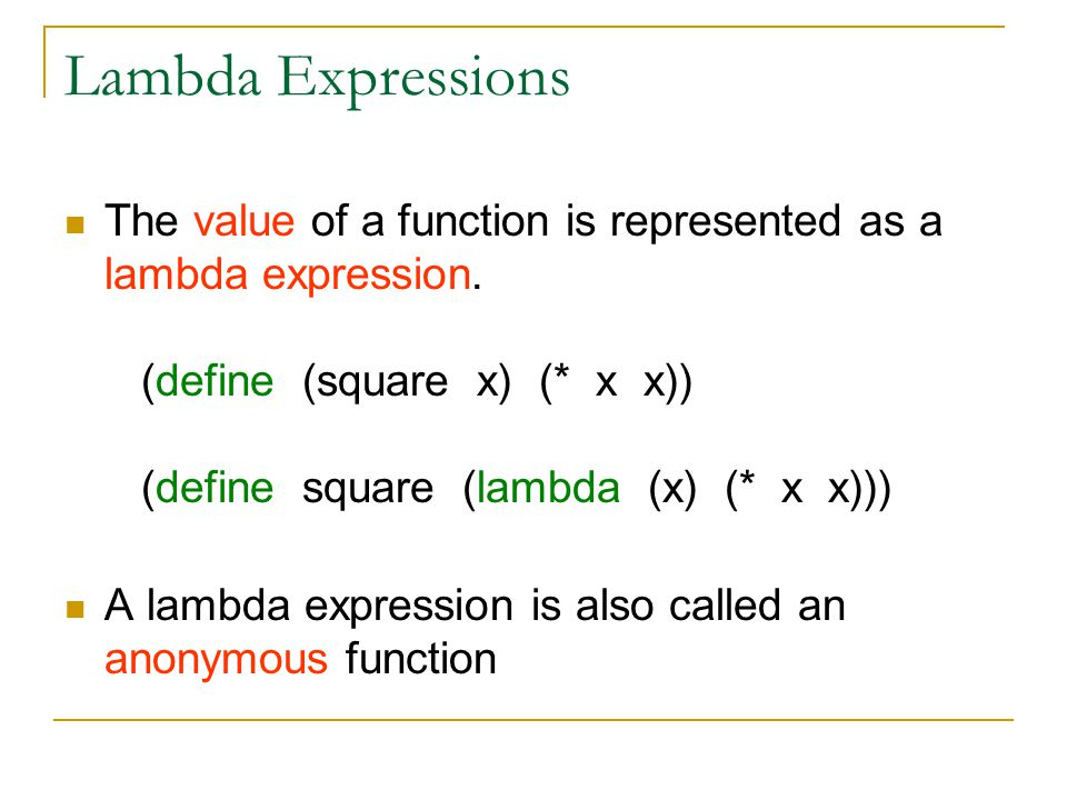Lambda Expressions The value of a function is represented as a lambda expression.