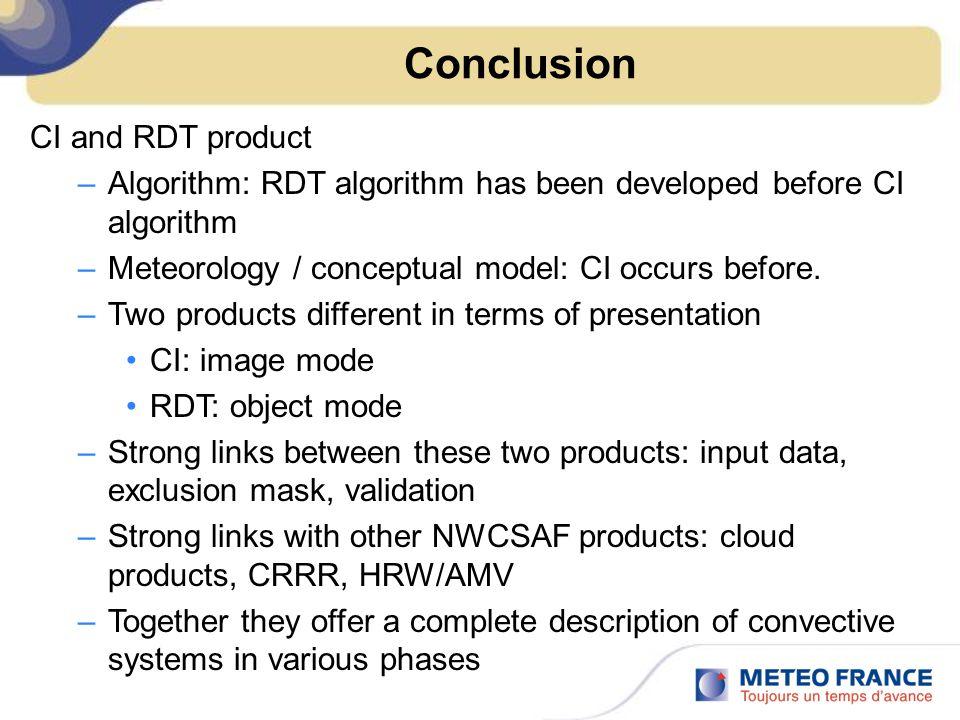 Conclusion CI and RDT product –Algorithm: RDT algorithm has been developed before CI algorithm –Meteorology / conceptual model: CI occurs before.