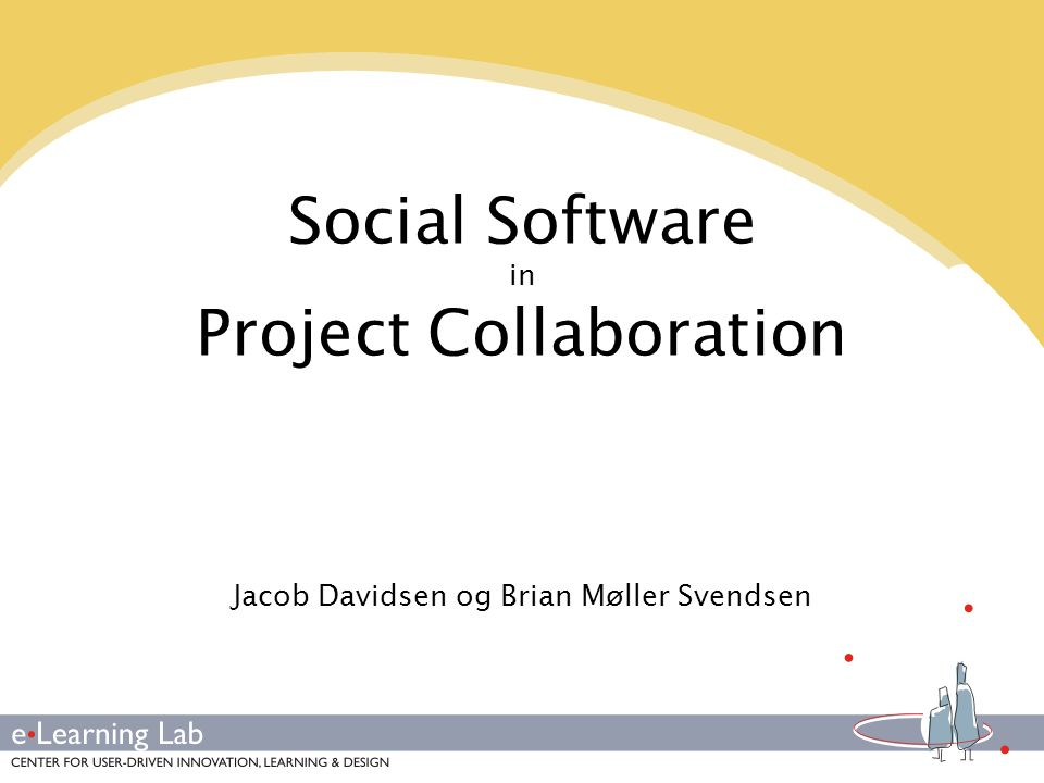 Social Software in Project Collaboration Jacob Davidsen og Brian Møller Svendsen