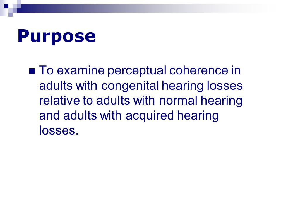 Purpose To examine perceptual coherence in adults with congenital hearing losses relative to adults with normal hearing and adults with acquired heari