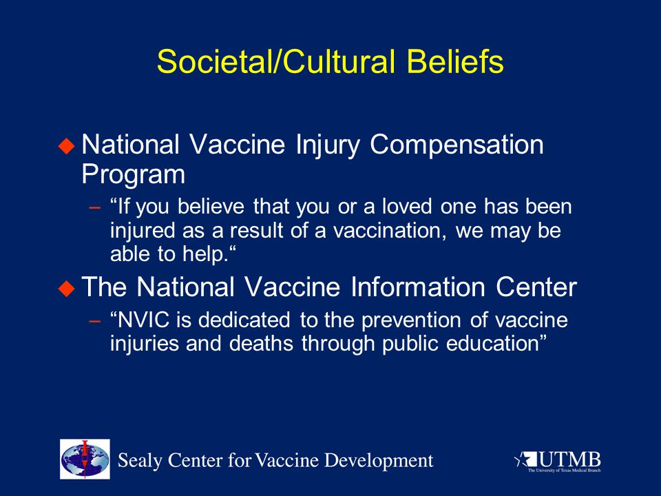 """Societal/Cultural Beliefs  National Vaccine Injury Compensation Program – """"If you believe that you or a loved one has been injured as a result of a v"""
