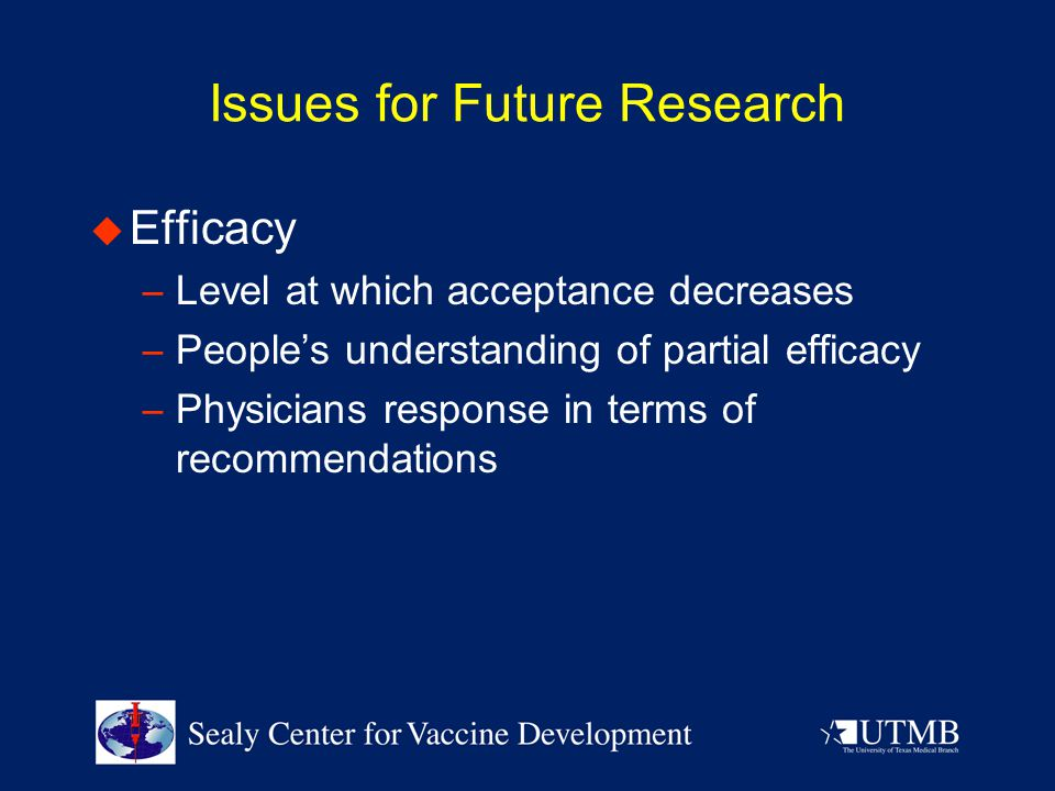  Efficacy – Level at which acceptance decreases – People's understanding of partial efficacy – Physicians response in terms of recommendations