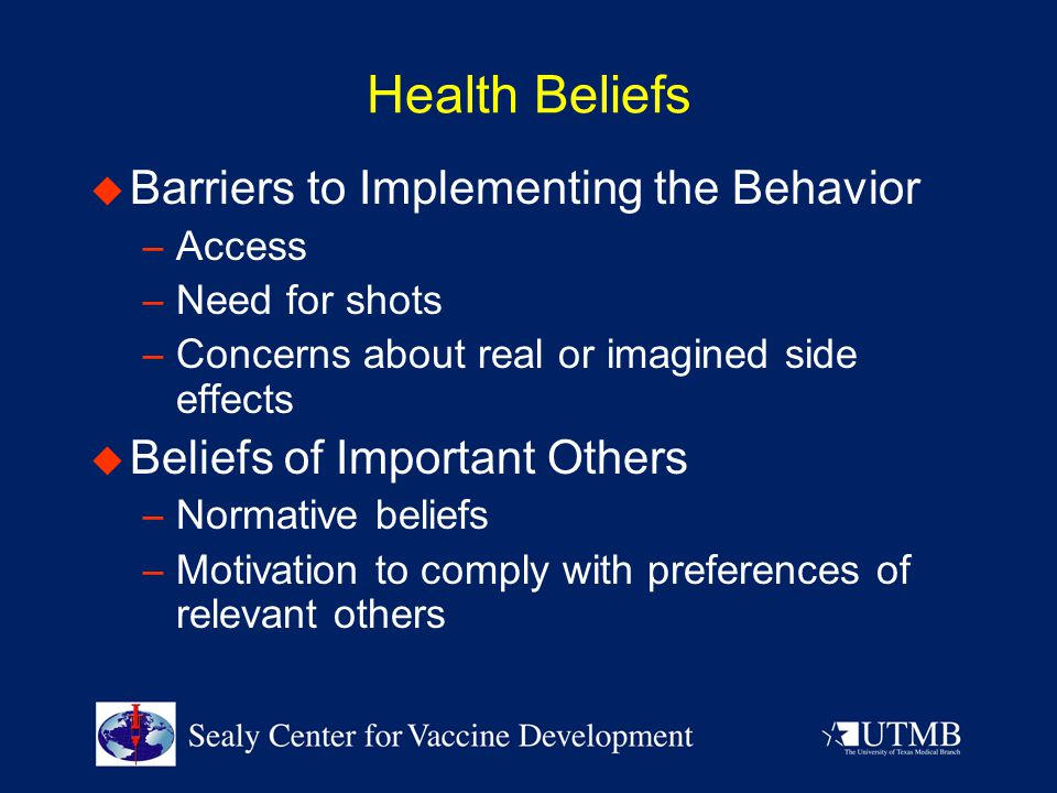 Health Beliefs  Barriers to Implementing the Behavior – Access – Need for shots – Concerns about real or imagined side effects  Beliefs of Important