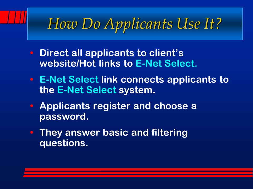 How Do Applicants Use It? Direct all applicants to client's website/Hot links to E-Net Select. E-Net Select link connects applicants to the E-Net Sele