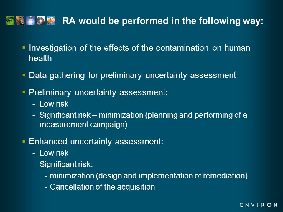 RA would be performed in the following way:  Investigation of the effects of the contamination on human health  Data gathering for preliminary uncer