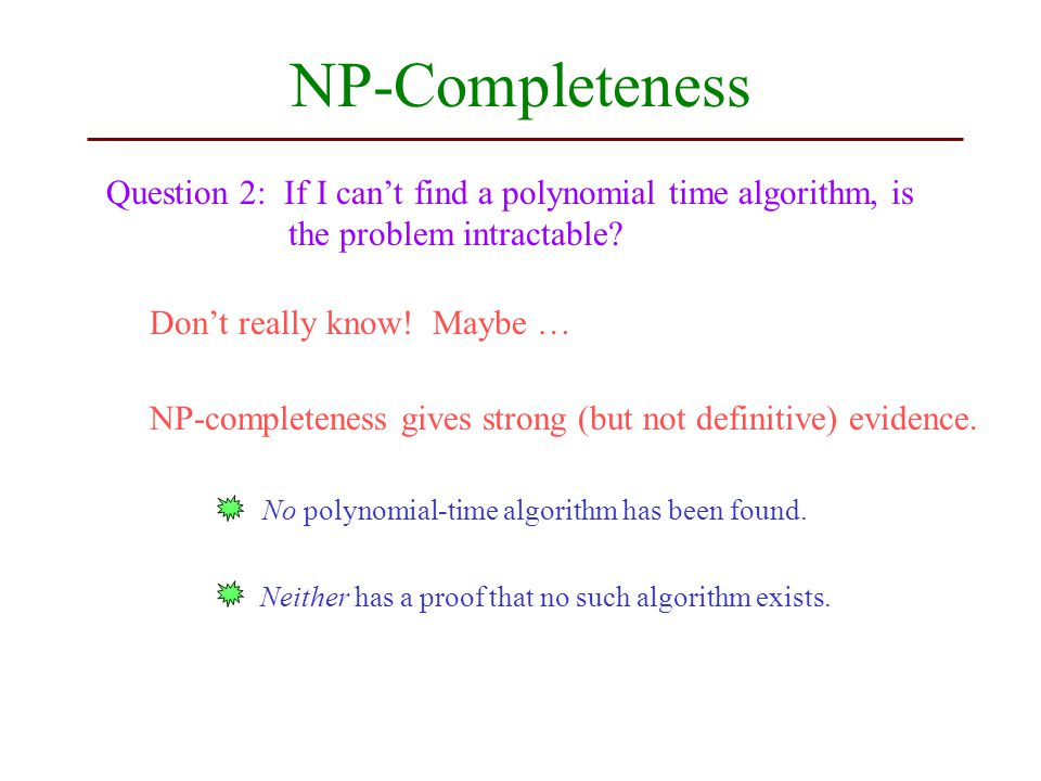 NP-Completeness Question 2: If I can't find a polynomial time algorithm, is the problem intractable.