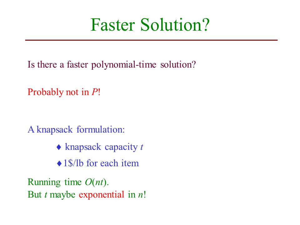 Faster Solution. Is there a faster polynomial-time solution.