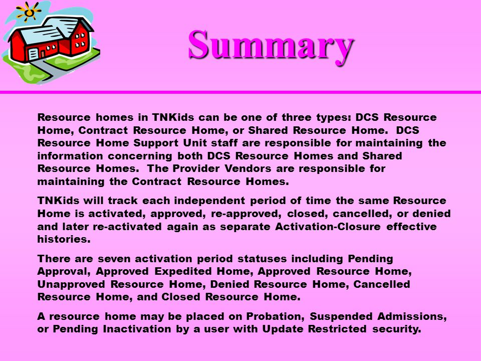Summary Resource homes in TNKids can be one of three types: DCS Resource Home, Contract Resource Home, or Shared Resource Home.