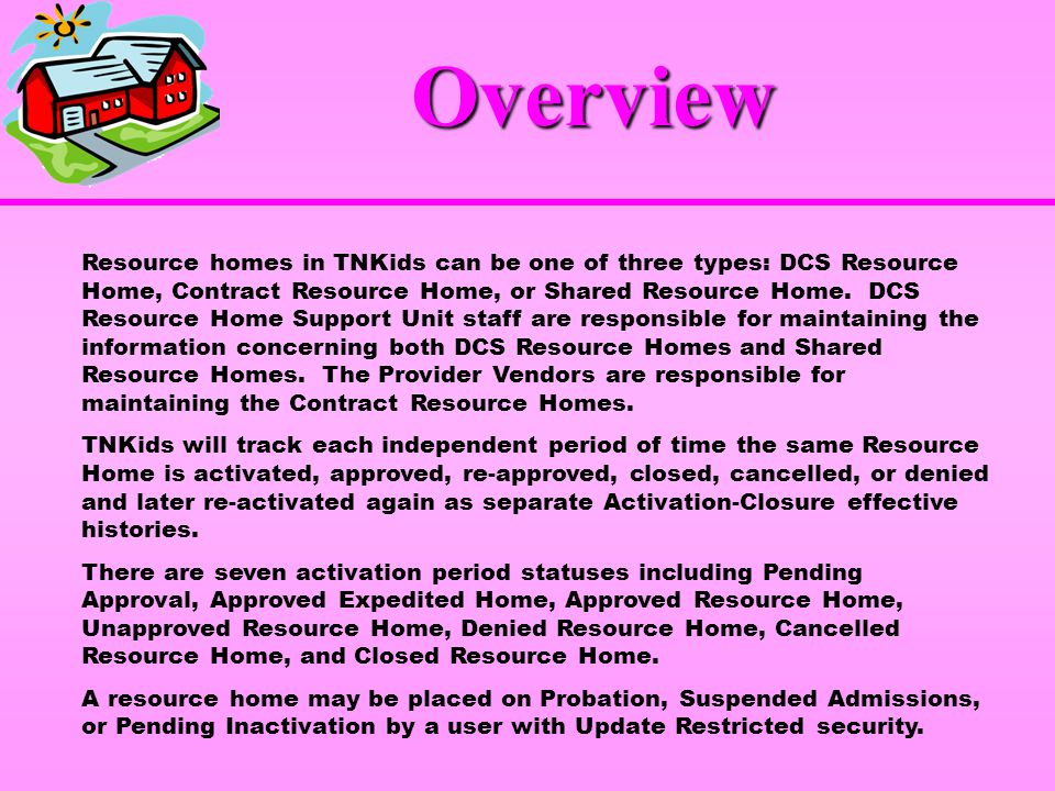 Overview Resource homes in TNKids can be one of three types: DCS Resource Home, Contract Resource Home, or Shared Resource Home.