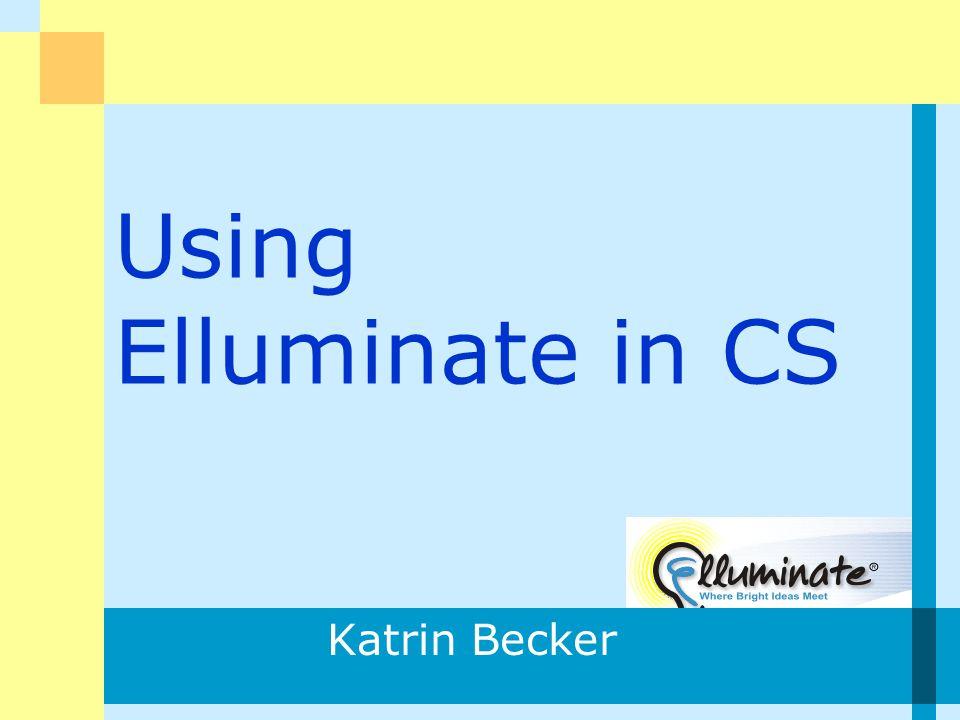 Using Elluminate in CS Katrin Becker