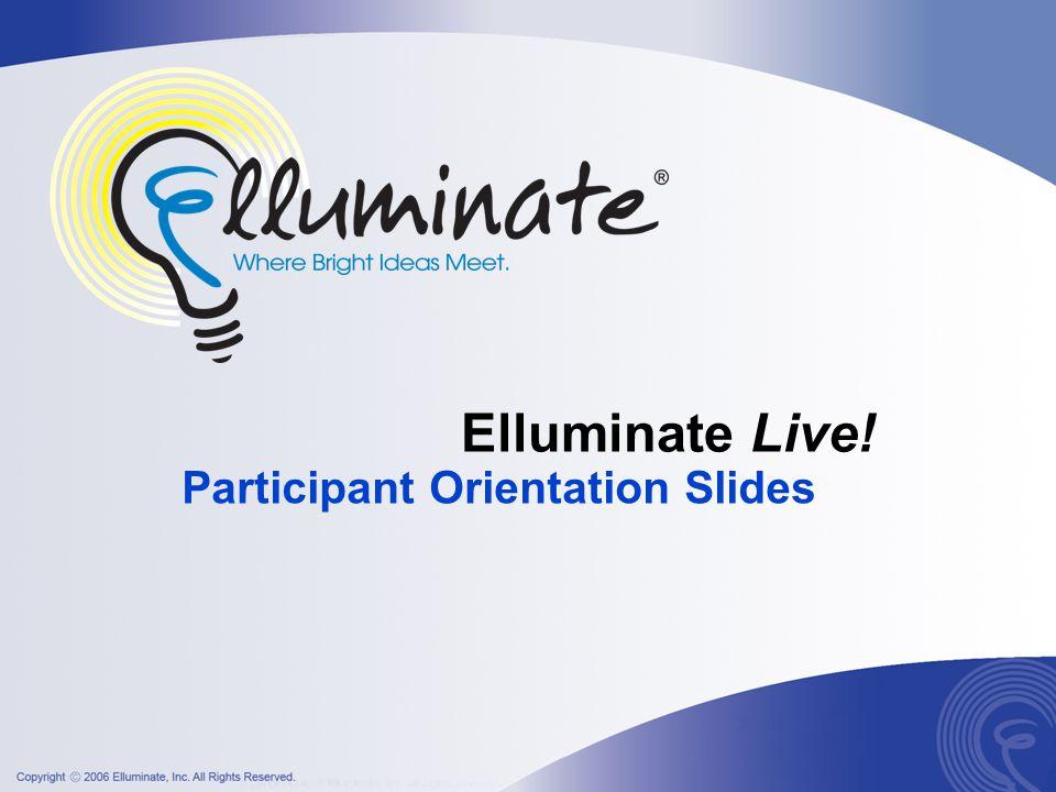 Elluminate Live! Participant Orientation Slides