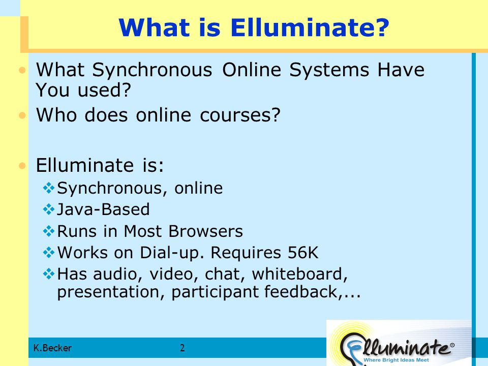 K.Becker2 What is Elluminate. What Synchronous Online Systems Have You used.